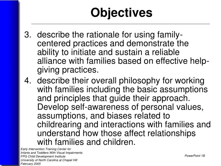 describe the rationale for using family-centered practices and demonstrate the ability to initiate and sustain a reliable alliance with families based on effective help-giving practices.