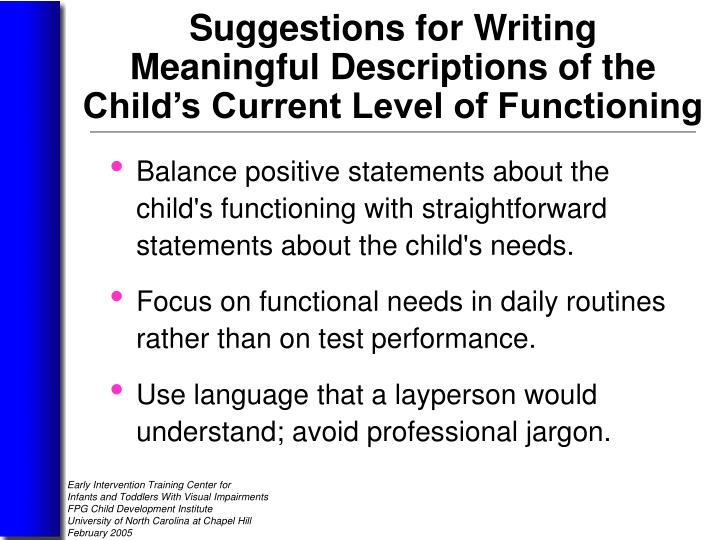 Balance positive statements about the child's functioning with straightforward statements about the child's needs.