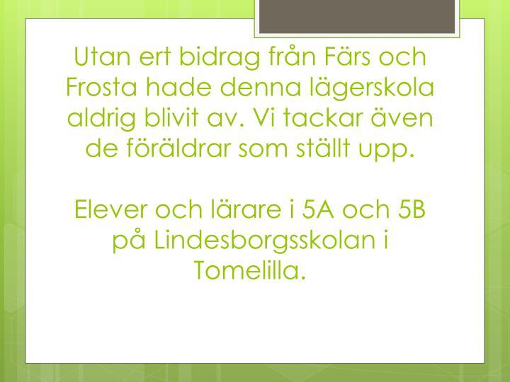 Utan ert bidrag från Färs och Frosta hade denna lägerskola aldrig blivit av. Vi tackar även de föräldrar som ställt upp.