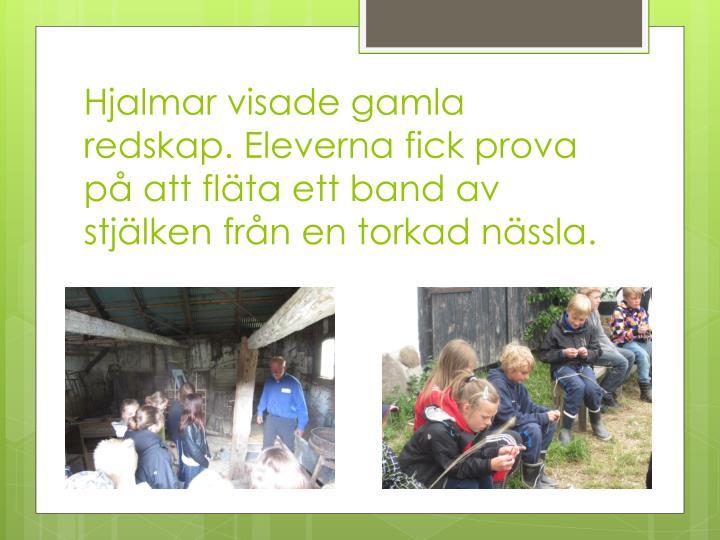 Hjalmar visade gamla redskap. Eleverna fick prova på att fläta ett band av stjälken från en torkad nässla.