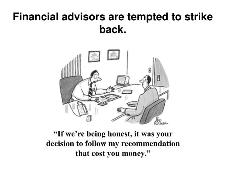 Financial advisors are tempted to strike back.