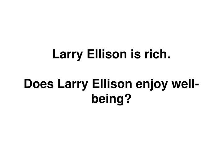 Larry Ellison is rich.