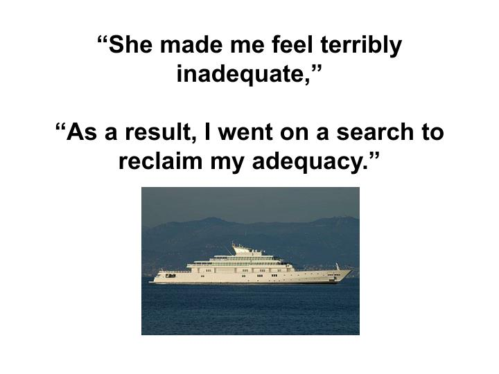 """""""She made me feel terribly inadequate,"""""""