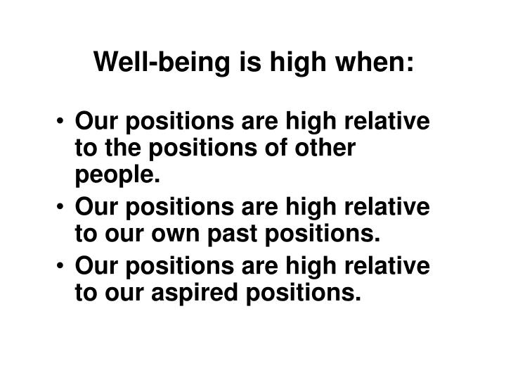 Well-being is high when: