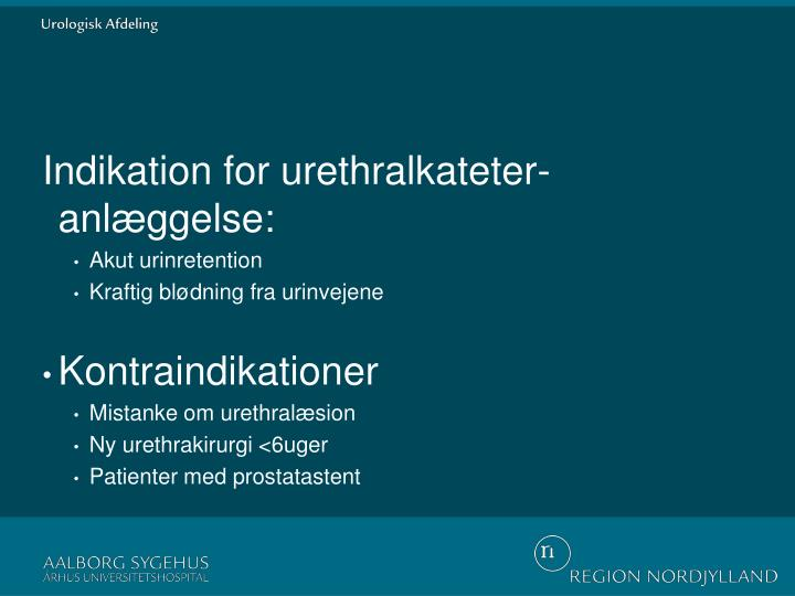Indikation for urethralkateter-anlæggelse: