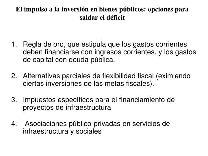 El impulso a la inversión en bienes públicos: opciones para saldar el déficit