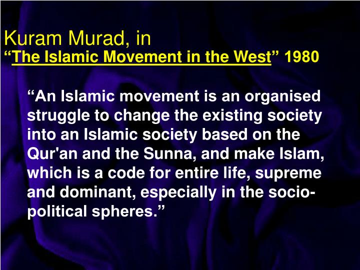 """An Islamic movement is an organised struggle to change the existing society into an Islamic society based on the Qur'an and the Sunna, and make Islam, which is a code for entire life, supreme and dominant, especially in the socio-political spheres."""