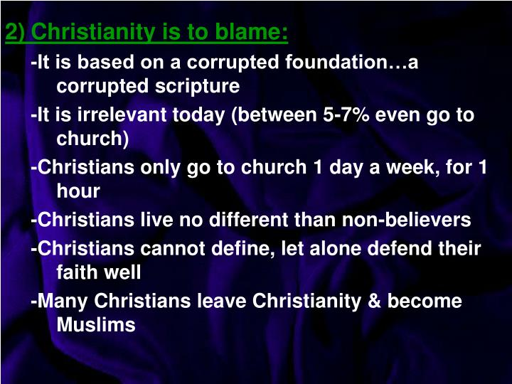 2)Christianity is to blame: