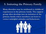 5 imitating the primary family