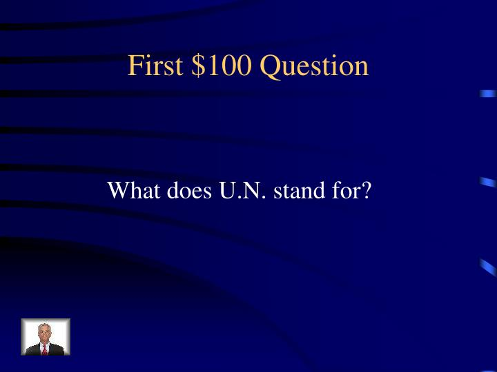 First $100 Question