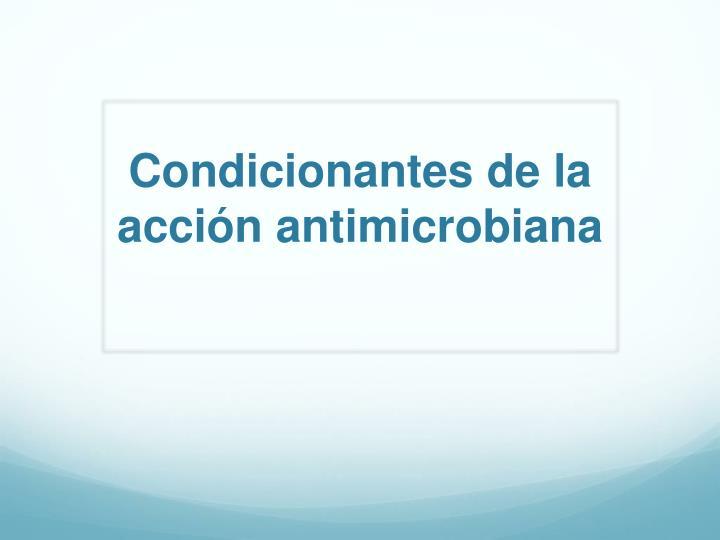 Condicionantes de la acción antimicrobiana