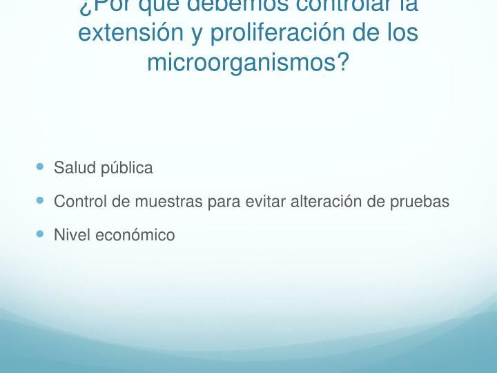 ¿Por qué debemos controlar la extensión y proliferación de los microorganismos?