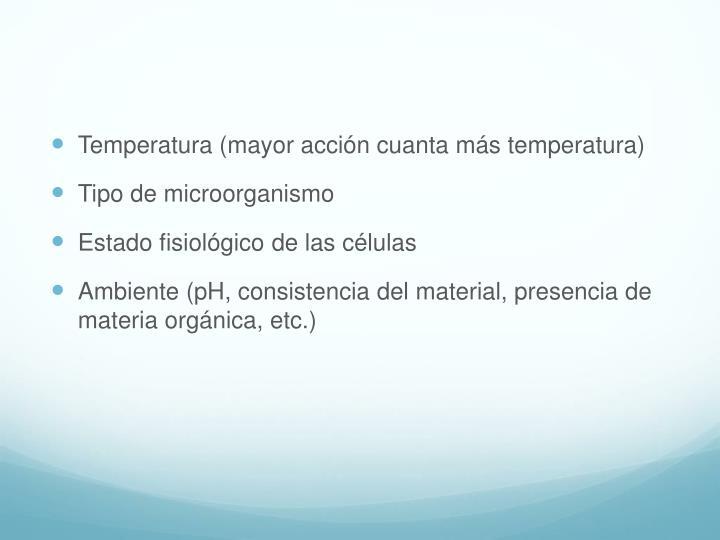 Temperatura (mayor acción cuanta más temperatura)