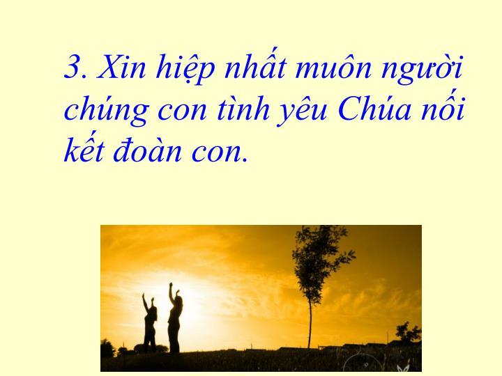 3. Xin hiệp nhất muôn người chúng con tình yêu Chúa nối kết đoàn con.