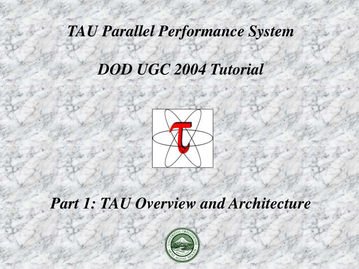 tau parallel performance system dod ugc 2004 tutorial part 1 tau overview and architecture