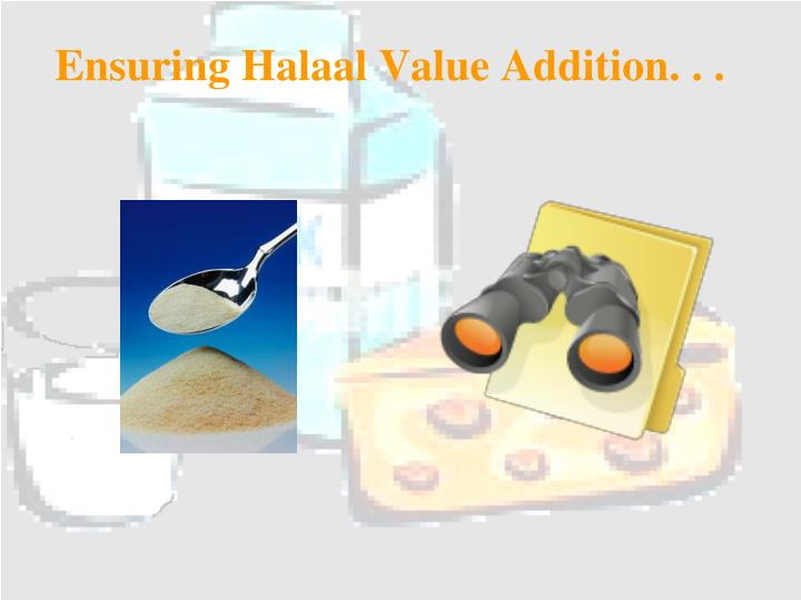Ensuring Halaal Value Addition. . .