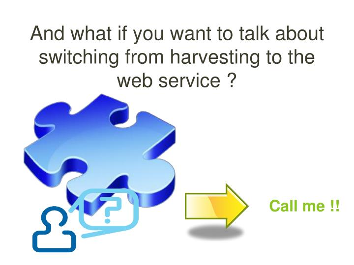 And what if you want to talk about switching from harvesting to the web service ?