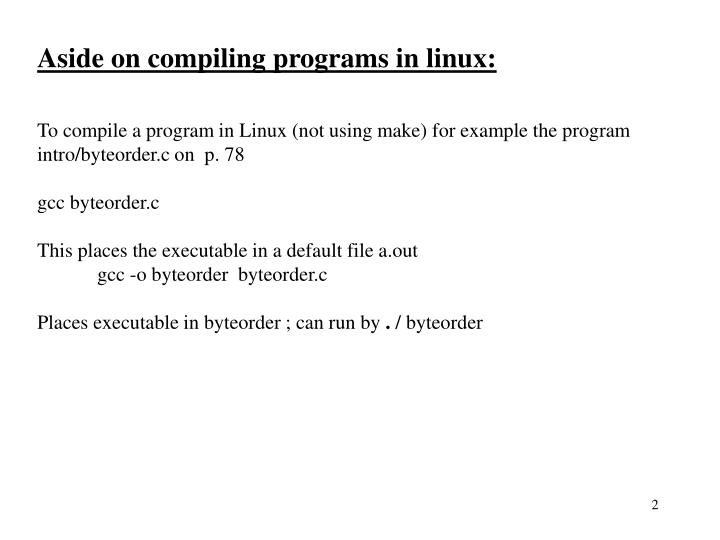 Aside on compiling programs in linux: