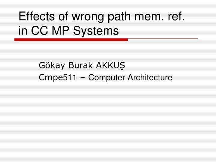 Effects of wrong path mem ref in cc mp systems