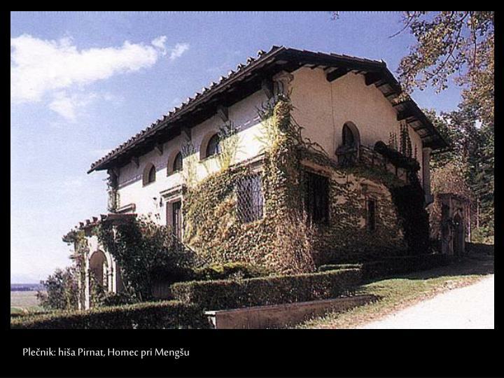Plečnik: hiša Pirnat, Homec pri Mengšu