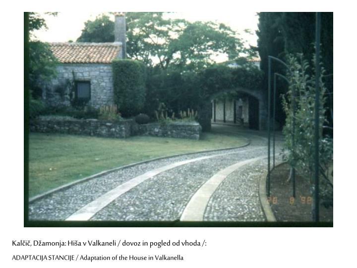 Kalčič, Džamonja: Hiša v Valkaneli / dovoz in pogled od vhoda /: