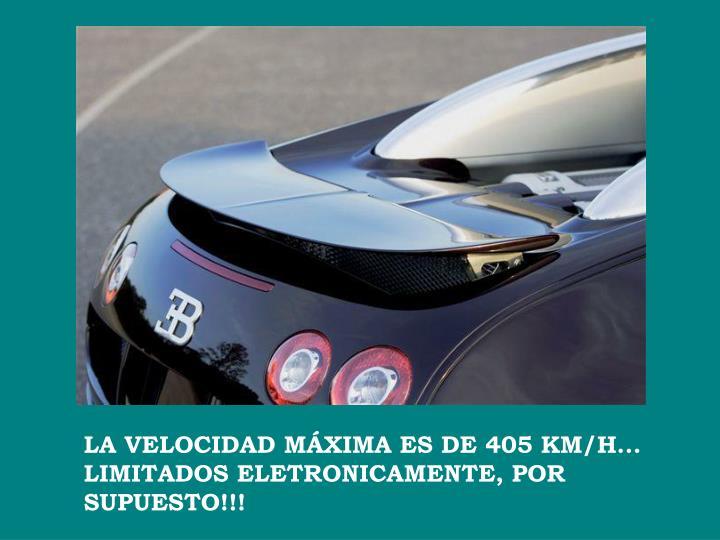 LA VELOCIDAD MÁXIMA ES DE 405 KM/H... LIMITADOS ELETRONICAMENTE, POR SUPUESTO!!!