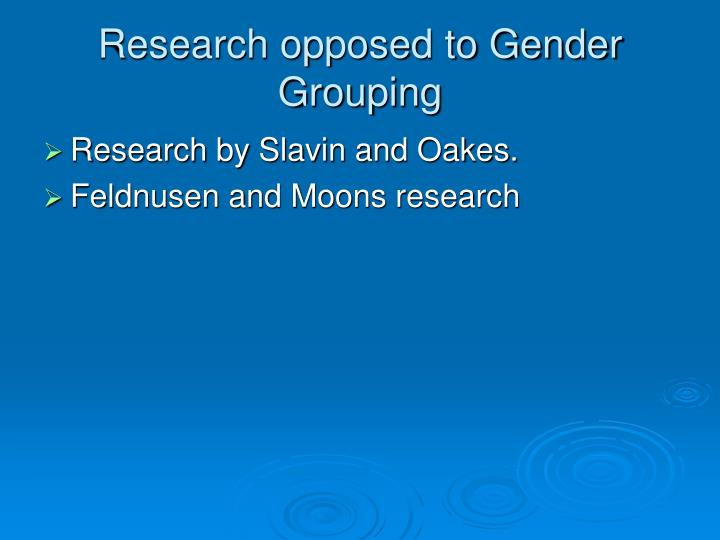 Research opposed to Gender Grouping