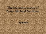 the life and schooling of peter michael gardiner