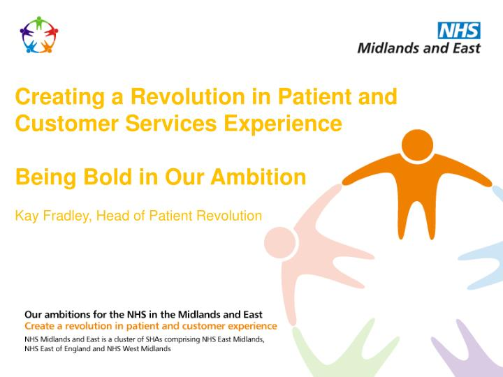 Creating a revolution in patient and customer services experience being bold in our ambition