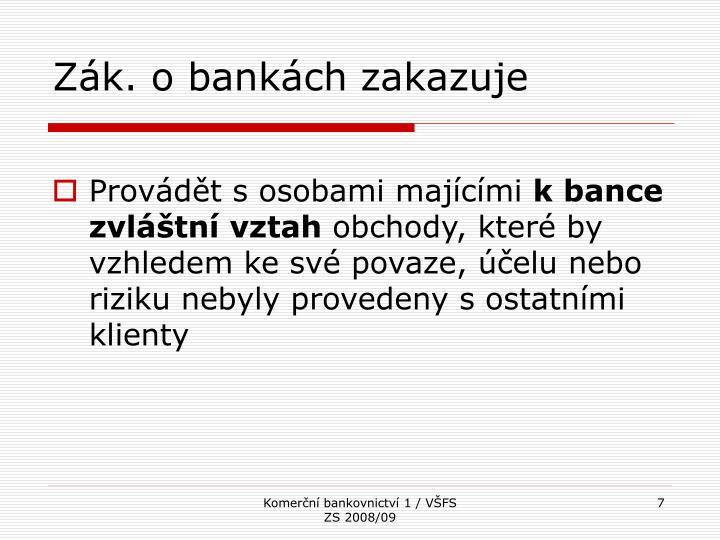 Zák. o bankách zakazuje