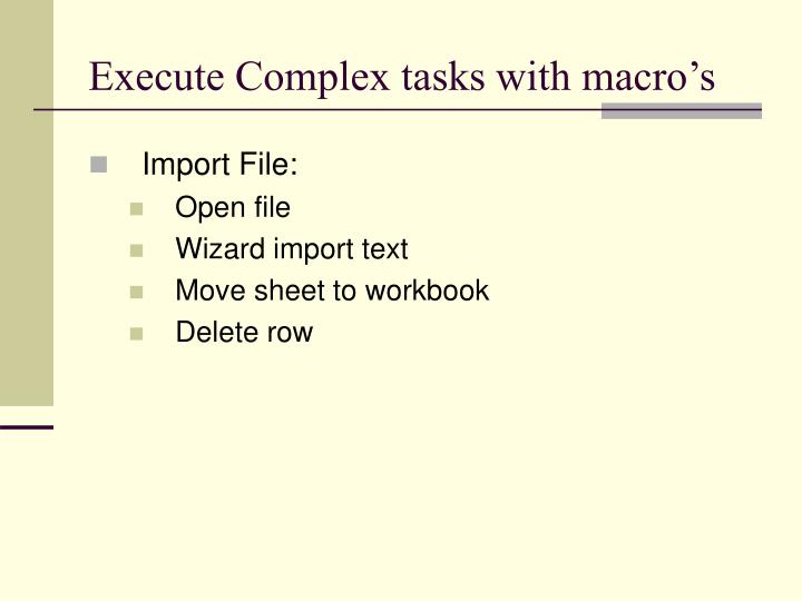 Execute Complex tasks with macro's