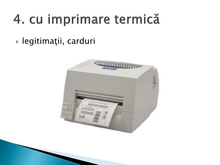 4. cu imprimare termică