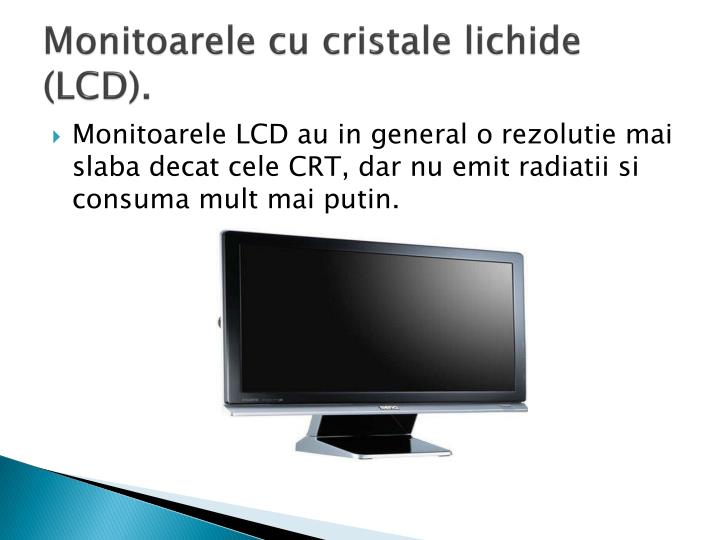 Monitoarele cu cristale lichide (LCD).