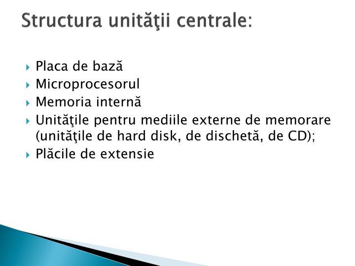 Structura unităţii centrale:
