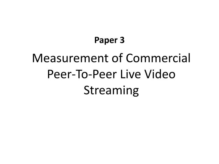 Measurement of Commercial Peer-To-Peer Live Video Streaming