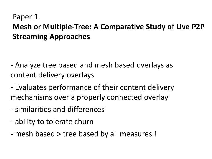 Paper 1 mesh or multiple tree a comparative study of live p2p streaming approaches