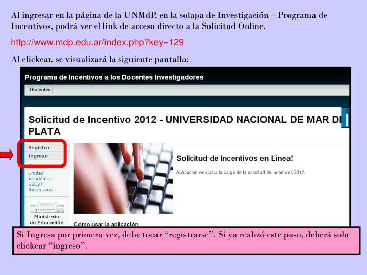 Al ingresar en la página de la UNMdP, en la solapa de Investigación – Programa de Incentivos, podrá ver el link de acceso directo a la Solicitud Online.
