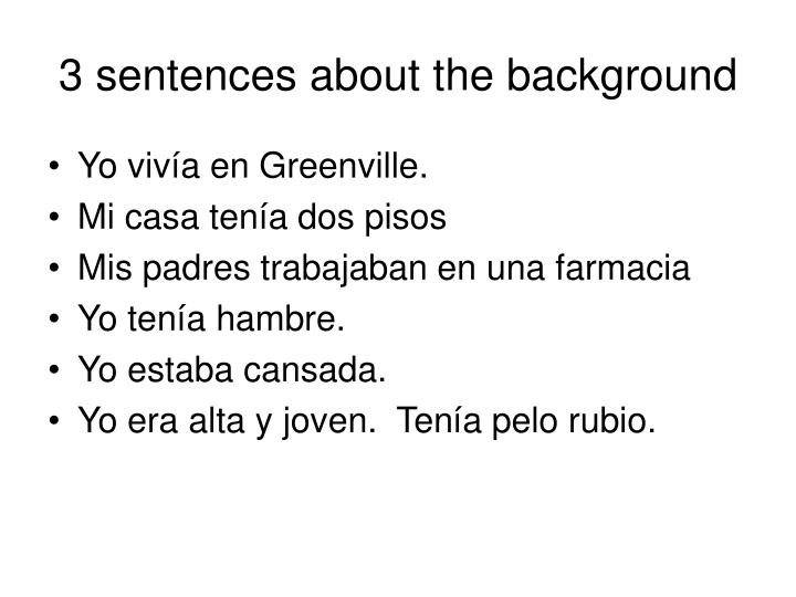 3 sentences about the background