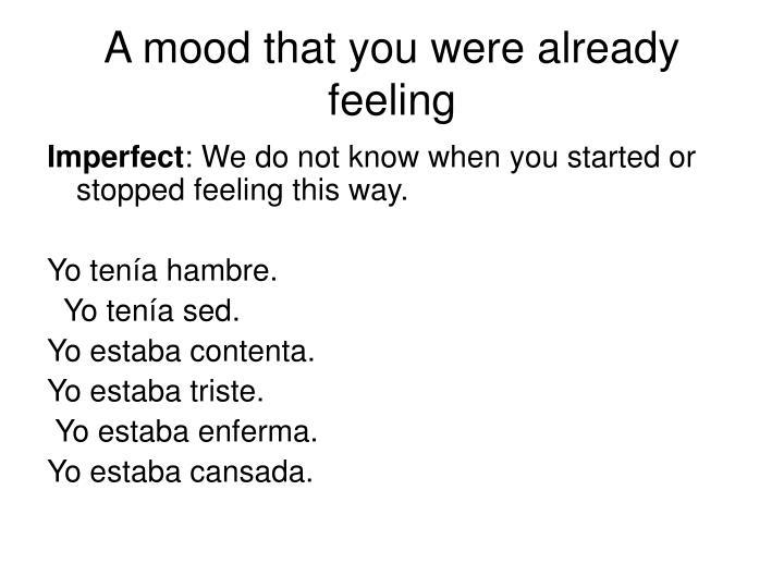 A mood that you were already feeling