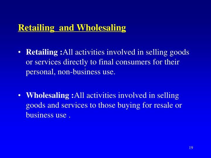 Retailing  and Wholesaling