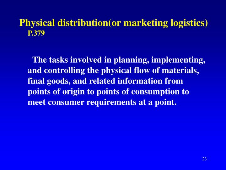 Physical distribution(or marketing logistics)