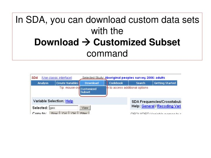 In SDA, you can download custom data sets with the