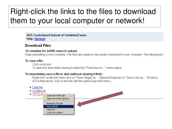 Right-click the links to the files to download them to your local computer or network!