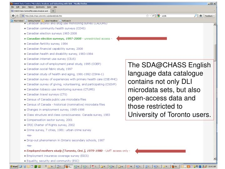 The SDA@CHASS English language data catalogue contains not only DLI microdata sets, but also open-access data and those restricted to University of Toronto users.