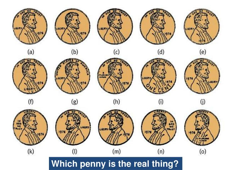 Which penny is the real thing?