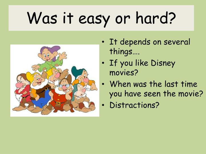 Was it easy or hard?