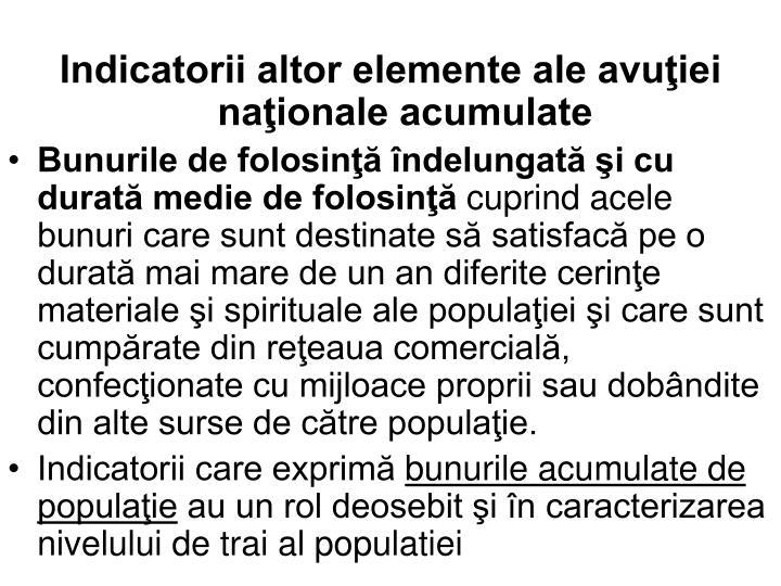 Indicatorii altor elemente ale avuţiei naţionale acumulate