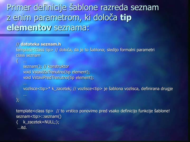 Primer definicije šablone razreda seznam z enim parametrom, ki določa