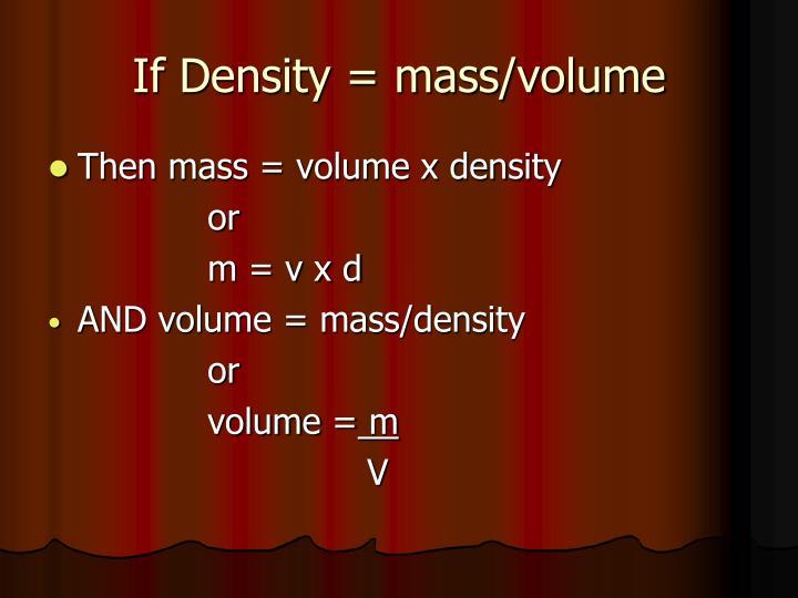 If Density = mass/volume