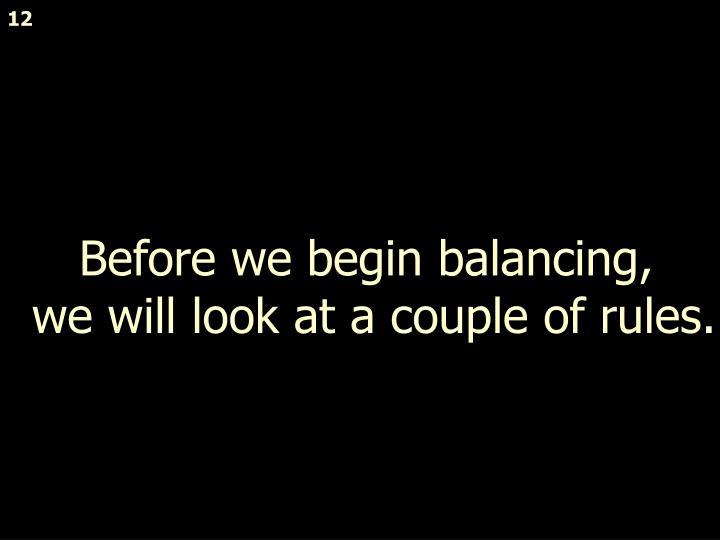Before we begin balancing,